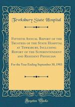 Fiftieth Annual Report of the Trustees of the State Hospital at Tewksbury, Including Report of the Superintendent and Resident Physician