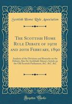 The Scottish Home Rule Debate of 19th and 20th February, 1890