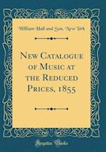 New Catalogue of Music at the Reduced Prices, 1855 (Classic Reprint)