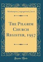 The Pilgrim Church Register, 1957 (Classic Reprint)