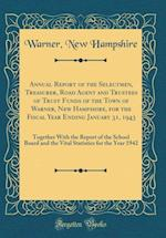 Annual Report of the Selectmen, Treasurer, Road Agent and Trustees of Trust Funds of the Town of Warner, New Hampshire, for the Fiscal Year Ending Jan