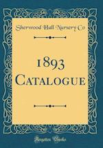 1893 Catalogue (Classic Reprint) af Sherwood Hall Nursery Co