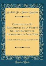 Constitution Et Reglements de la Societe St.-Jean-Baptiste de Bienfaisance de New-York