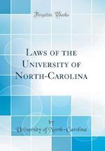 Laws of the University of North-Carolina (Classic Reprint)