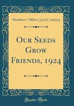 Our Seeds Grow Friends, 1924 (Classic Reprint)