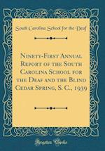 Ninety-First Annual Report of the South Carolina School for the Deaf and the Blind Cedar Spring, S. C., 1939 (Classic Reprint)