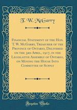 Financial Statement of the Hon. T. W. McGarry, Treasurer of the Province of Ontario, Delivered on the 3rd April, 1917, in the Legislative Assembly of