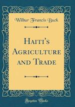 Haiti's Agriculture and Trade (Classic Reprint)