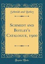 Schmidt and Botley's Catalogue, 1900 (Classic Reprint)