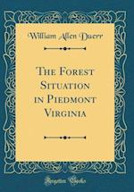 The Forest Situation in Piedmont Virginia (Classic Reprint)