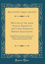 Minutes of the 39th Annual Session of the Union Primitive Baptist Association