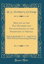 Minutes of the Two Hundred and Fiftieth Session of the Presbytery of Orange