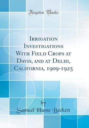 Bog, hardback Irrigation Investigations with Field Crops at Davis, and at Delhi, California, 1909-1925 (Classic Reprint) af Samuel Hume Beckett