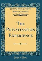 The Privatization Experience (Classic Reprint)