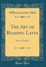 The Art of Reading Latin