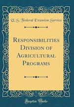 Responsibilities Division of Agricultural Programs (Classic Reprint)