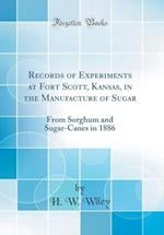 Records of Experiments at Fort Scott, Kansas, in the Manufacture of Sugar