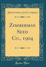 Zimmerman Seed Co., 1904 (Classic Reprint)
