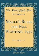 Maule's Bulbs for Fall Planting, 1932 (Classic Reprint)