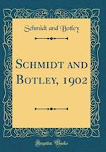 Schmidt and Botley, 1902 (Classic Reprint)