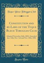 Constitution and By-Laws of the Tuque Bleue Toboggan Club