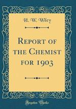 Report of the Chemist for 1903 (Classic Reprint)