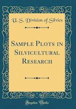 Sample Plots in Silvicultural Research (Classic Reprint)