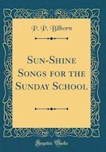 Sun-Shine Songs for the Sunday School (Classic Reprint) af P. P. Bilhorn