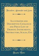 Illustrated and Descriptive Catalogue and Price-List of Drawing Instruments, Protractors, Scales, Etc (Classic Reprint) af Theodore Alteneder and Sons