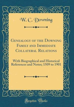 Bog, hardback Genealogy of the Downing Family and Immediate Collateral Relations af W. C. Downing