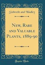 New, Rare and Valuable Plants, 1889-90 (Classic Reprint)