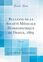 Bulletin de la Societe Medicale Homoeopathique de France, 1869, Vol. 11 (Classic Reprint) af Societe Medicale Homoeopathique