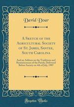 A Sketch of the Agricultural Society of St. James, Santee, South Carolina af David Doar