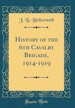 History of the 6th Cavalry Brigade, 1914-1919 (Classic Reprint) af J. B. Bickersteth
