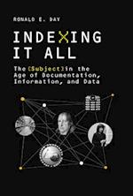 Indexing It All (History and Foundations of Information Science)