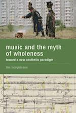 Music and the Myth of Wholeness af Tim Hodgkinson