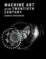 Machine Art in the Twentieth Century (Leonardo Book)