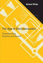 The Age of Electroacoustics (Transformations: Studies In The History Of Science And Technology)