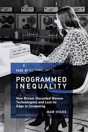 Bog, hardback Programmed Inequality af Marie L. Hicks