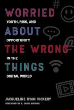 Worried About the Wrong Things (John D. and Catherine T. Macarthur Foundation Series on Digital Media and Learning)