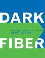 Dark Fiber (Electronic Culture: History, Theory, and Practice)