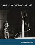 What Was Contemporary Art? af Richard Meyer