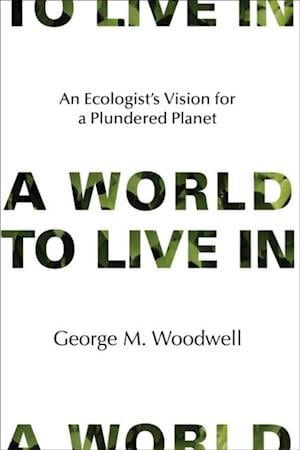 World to Live In af George M. Woodwell