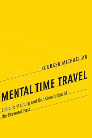 Mental Time Travel af Kourken Michaelian