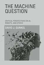 The Machine Question af David J. Gunkel