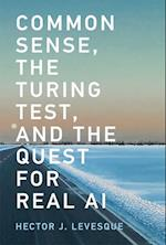 Common Sense, the Turing Test, and the Quest for Real AI (Common Sense the Turing Test and the Quest for Real AI)