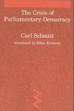 Bog paperback The Crisis of Parliamentary Democracy af Carl Schmitt Ellen Kennedy