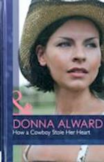 How a Cowboy Stole Her Heart af Donna Alward