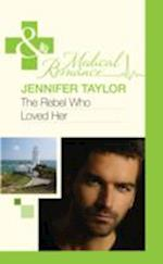 The Rebel Who Loved Her (Mills & Boon Hardback Medical, nr. 882)