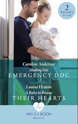 Healing Her Emergency Doc / A Baby To Rescue Their Hearts